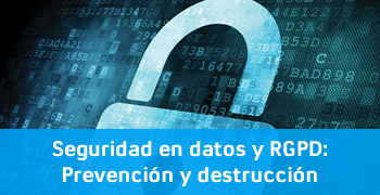 Datos y RGPD Prevencion y destruccion